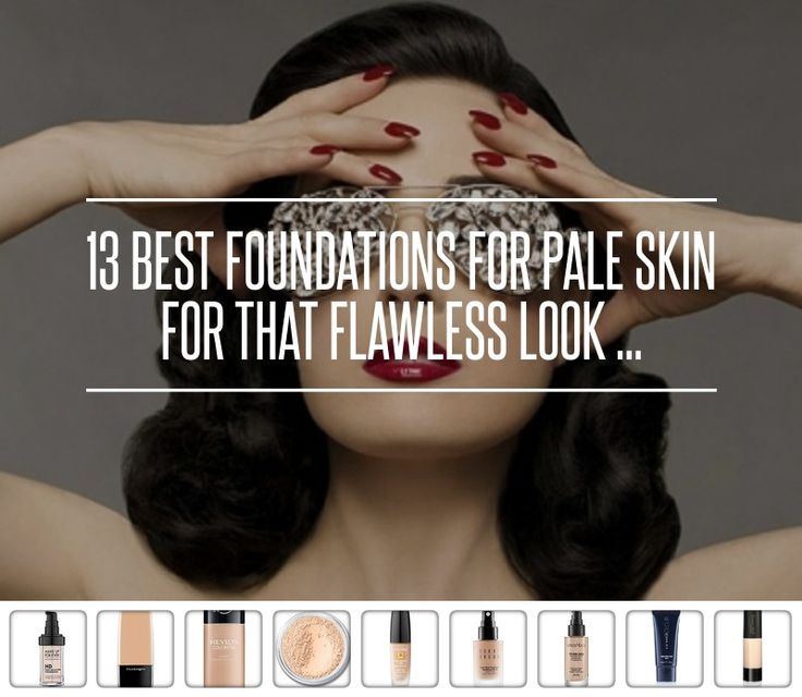 13 Best #Foundations for Pale Skin for That Flawless Look ...