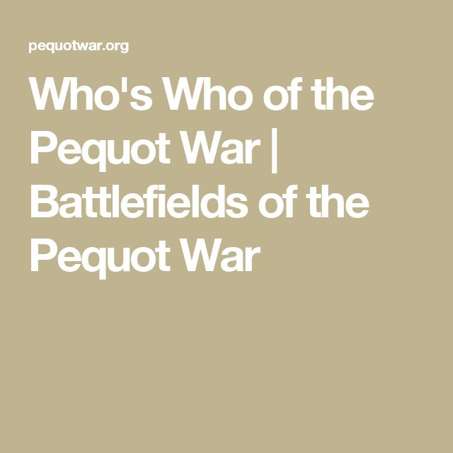 Who's Who of the Pequot War | Battlefields of the Pequot War