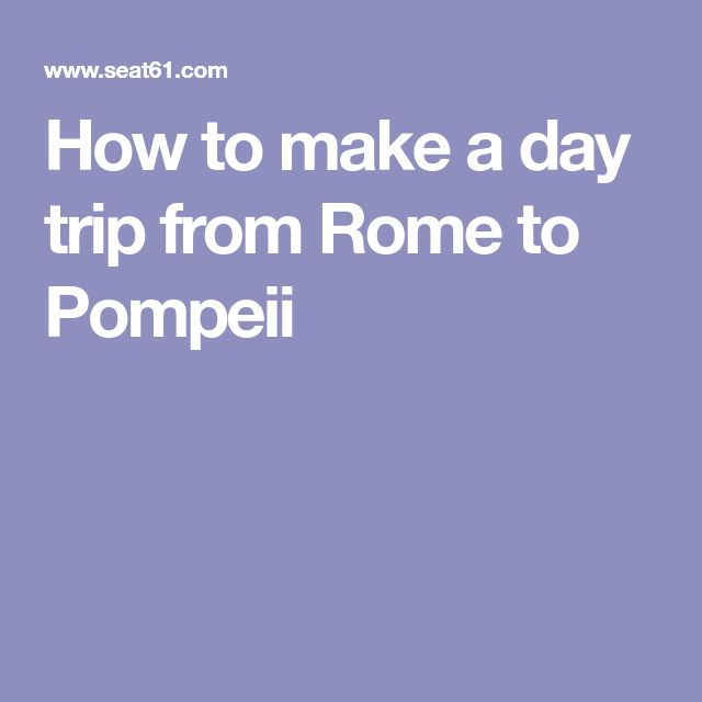 How to make a day trip from Rome to Pompeii