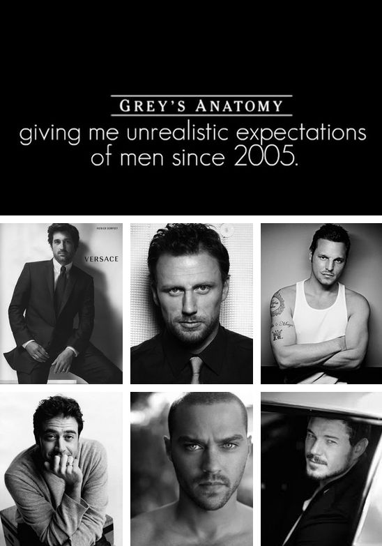 Grey's Anatomy, giving me unrealistic expectations of men since 2005.