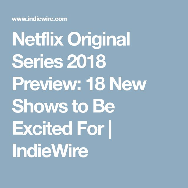 Netflix Original Series 2018 Preview: 18 New Shows to Be Excited For | IndieWire