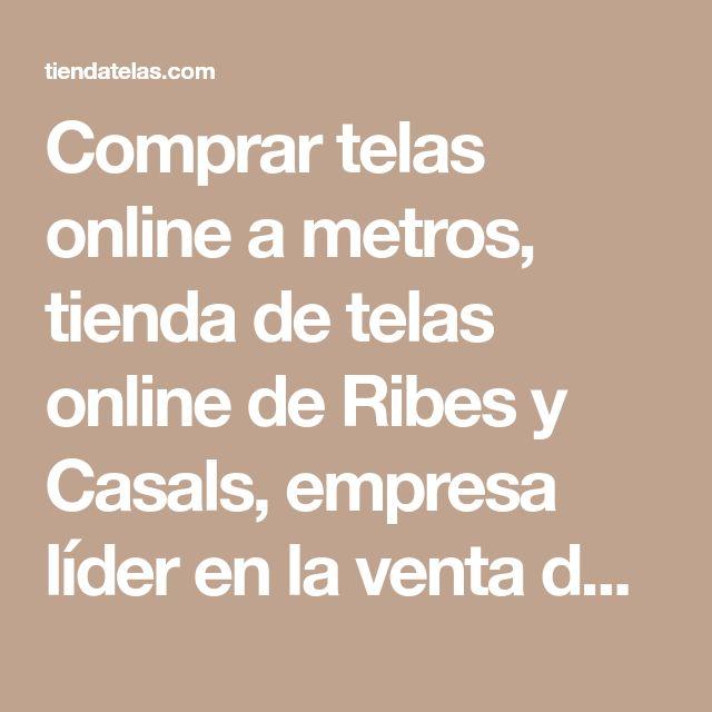 Comprar Telas Online A Metros Tienda De Telas Online De Ribes Y Casals Empresa Líder En La Venta De Tejidos Comprar Telas Online Comprar Tela Tienda De Telas