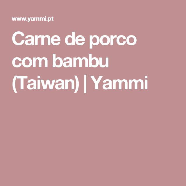Carne de porco com bambu (Taiwan) | Yammi