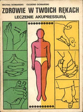 Zdrowie w twoich rękach. Leczenie akupresurą, Michał Domański, Olgierd Domański, KAW, 1987, http://www.antykwariat.nepo.pl/zdrowie-w-twoich-rekach-leczenie-akupresura-p-767.html