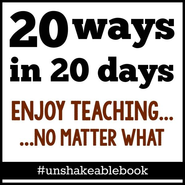 """20 education bloggers share their strategies for enjoying teaching every day, no matter what! Based on """"Unshakeable,"""" the new book by Angela Watson. #unshakeablebook"""