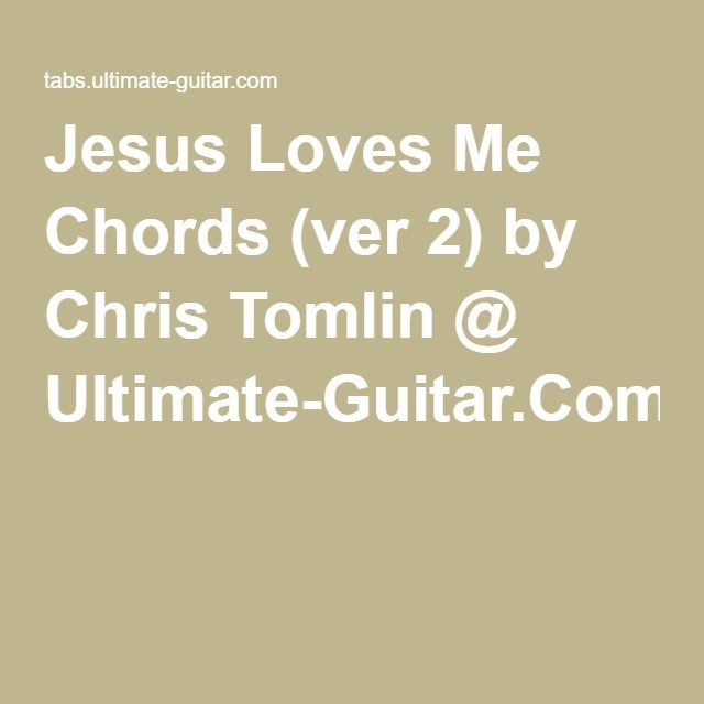 Jesus Loves Me Chords (ver 2) by Chris Tomlin @ Ultimate-Guitar.Com ...
