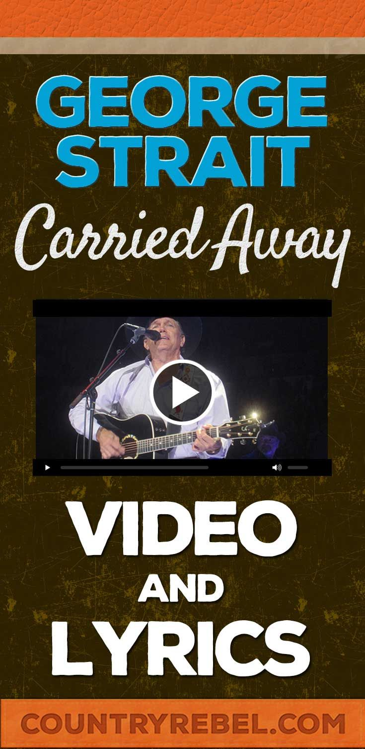 George Strait Carried Away Lyrics and Countrt Music Video http://countryrebel.com/blogs/videos/15702155-george-strait-carried-away