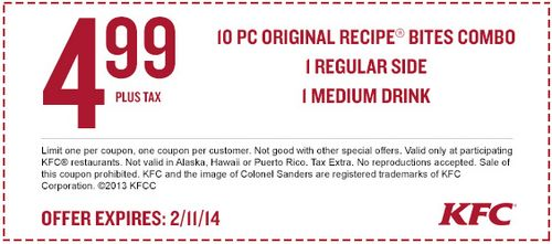 KFC offers 10-piece original recipe bites combo, 1 regular side and 1 medium drink for $4.99 plus tax with coupon through February 11. See KFC Coupons and free offers here: http://www.bestfreestuffguide.com/Free_KFC_Coupons