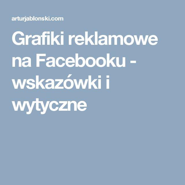 Grafiki reklamowe na Facebooku - wskazówki i wytyczne