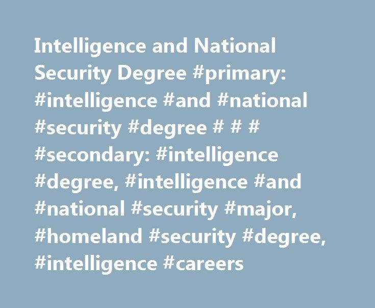 Intelligence and National Security Degree #primary: #intelligence #and #national #security #degree # # # #secondary: #intelligence #degree, #intelligence #and #national #security #major, #homeland #security #degree, #intelligence #careers http://india.nef2.com/intelligence-and-national-security-degree-primary-intelligence-and-national-security-degree-secondary-intelligence-degree-intelligence-and-national-security-major-homeland-se/  # Intelligence and National Security Degree Alumni Profile…