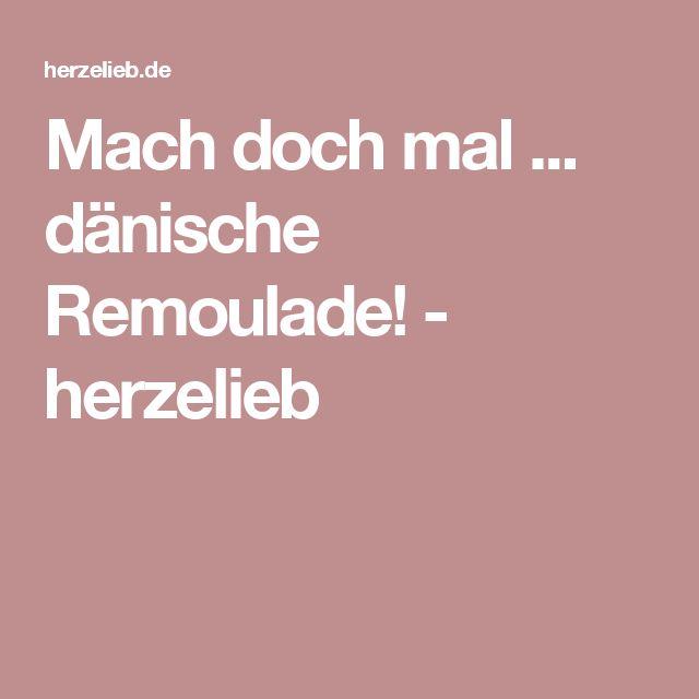 Mach doch mal ... dänische Remoulade! - herzelieb