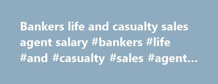 Bankers life and casualty sales agent salary #bankers #life #and #casualty #sales #agent #salary http://tanzania.remmont.com/bankers-life-and-casualty-sales-agent-salary-bankers-life-and-casualty-sales-agent-salary/  Main Sections Navigate in this section: News items Regulators Ask Washington to Save the Health Market Officers of the National Association of Insurance Commissioners (NAIC) sent letters on May 17 to Office of Management and Budget Director Mick Mulvaney and U.S. Senate leaders…