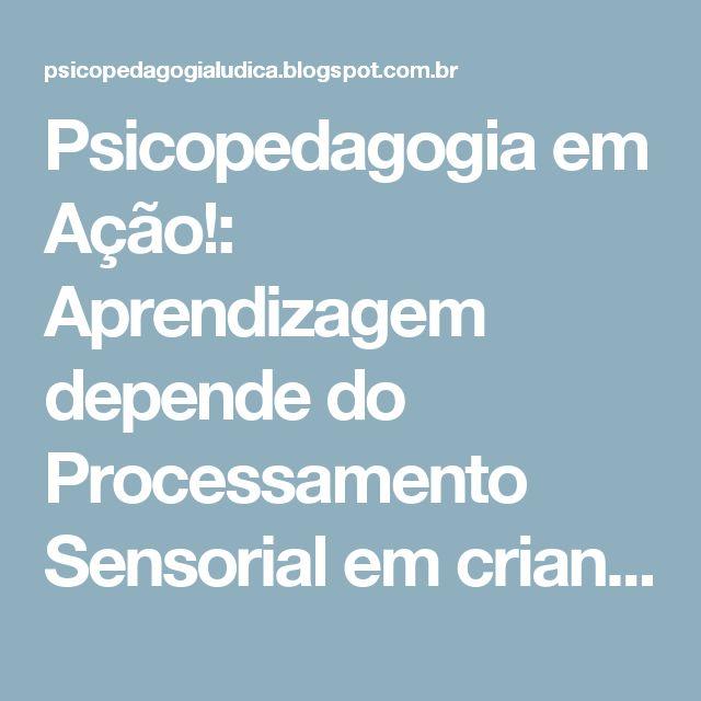 Psicopedagogia em Ação!: Aprendizagem depende do Processamento Sensorial em crianças sem e com Autismo.
