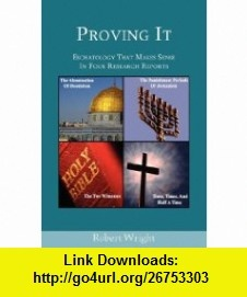 Proving It - Eschatology That Makes Sense in Four Research Reports (9781595941268) Robert Wright , ISBN-10: 1595941266  , ISBN-13: 978-1595941268 ,  , tutorials , pdf , ebook , torrent , downloads , rapidshare , filesonic , hotfile , megaupload , fileserve