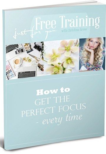 Free Guide: How to get the perfect focus – EVERY time! | CHRISTINA GREVE