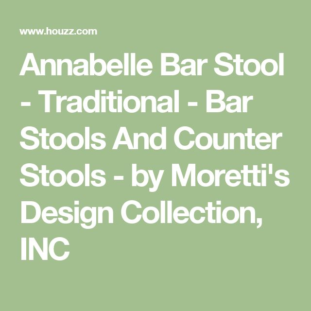Annabelle Bar Stool - Traditional - Bar Stools And Counter Stools - by Moretti's Design Collection, INC