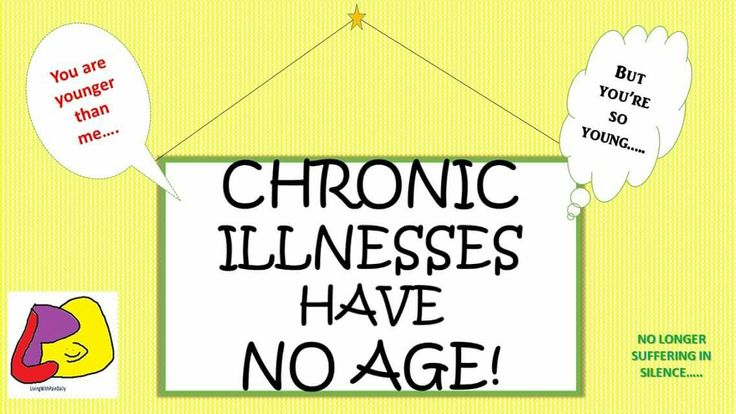 No age on illnesses. I'm not too young. Age means nothing.