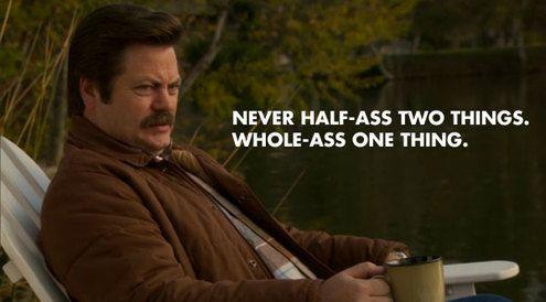 Ron Swanson always has the best advice.