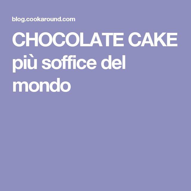 CHOCOLATE CAKE più soffice del mondo