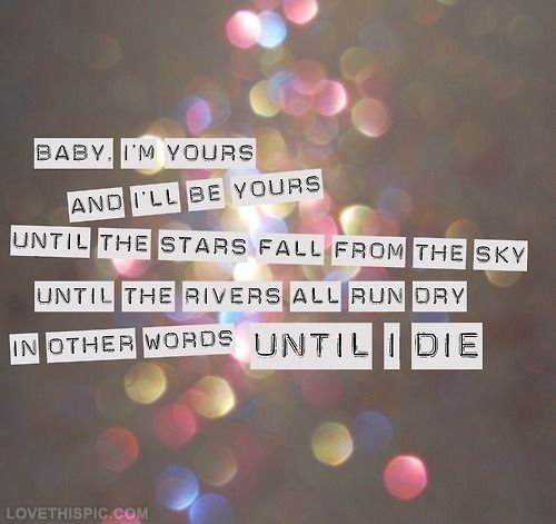 baby im yours love love quotes quotes quote emotions