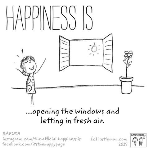 Happiness is opening the windows and letting in fresh air.
