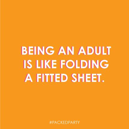 This quote couldn't be more true! Who else is having a hard time adulting?