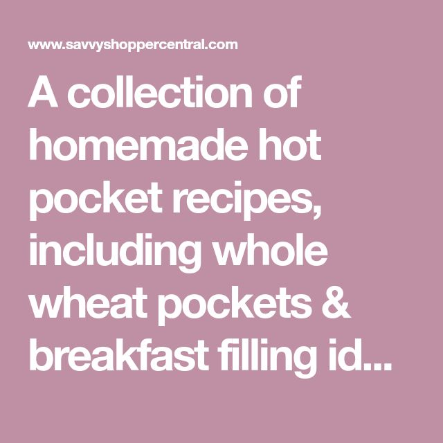 A collection of homemade hot pocket recipes, including whole wheat pockets & breakfast filling ideas!