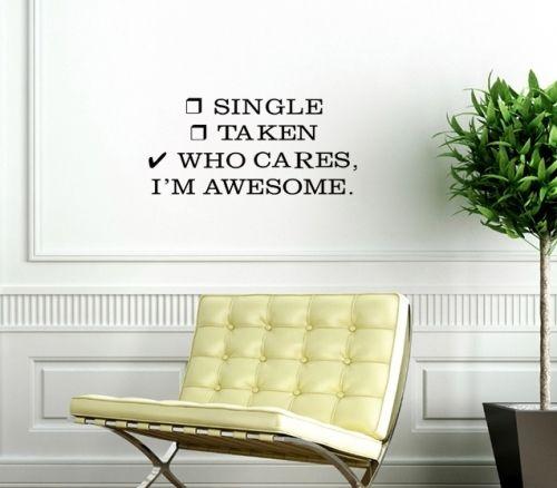 Single, taken, who cares, I'm awsome Stilig veggord til de single Veggordet er 40 cm bredt Tilgjengelig i sort