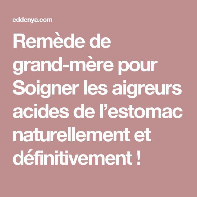 Remède de grand-mère pour Soigner les aigreurs acides de l'estomac naturellement et définitivement !