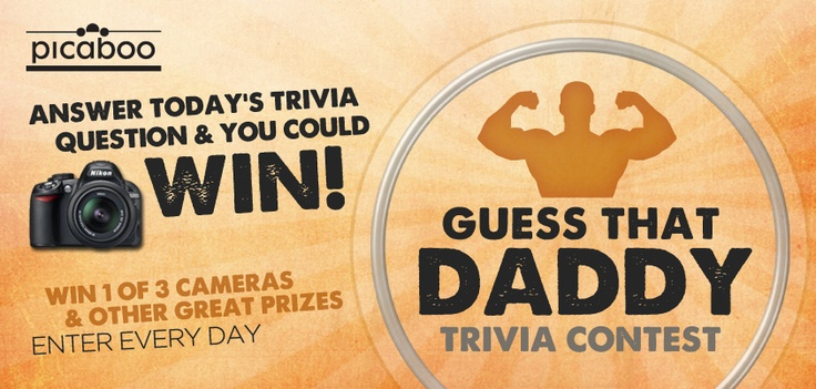 Guess That Daddy Trivia Contest! Enter and you could win 1 of 14 prizes include a Nikon D31000, a Canon Rebel T3, a Nikon Coolpix P7000 and one of 11 other great prizes. Enter here: http://on.fb.me/MdS7A3