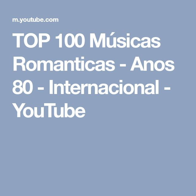 TOP 100 Músicas Romanticas - Anos 80 - Internacional - YouTube