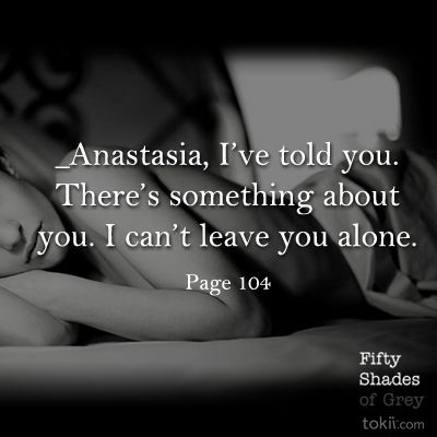 "This quote from ""50 Shades of Grey,"" on page 104 is exactly what you need..."
