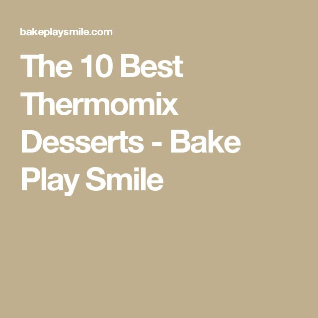 The 10 Best Thermomix Desserts - Bake Play Smile