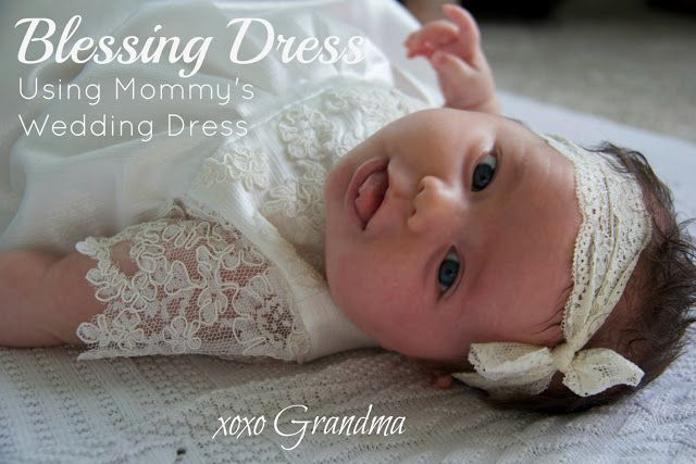 xoxo Grandma: Baby Blessing Dress Using Mommy's Wedding Dress