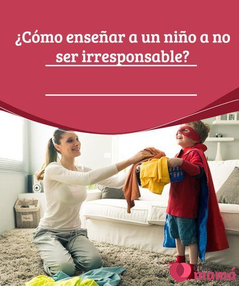 ¿Cómo enseñar a un niño a no ser irresponsable?   Sí diariamente te cuestionas sobre la crianza que das a tu hijo o te preocupa cómo enseñarle a no ser irresponsable, haz que crezca rodeado de amor.