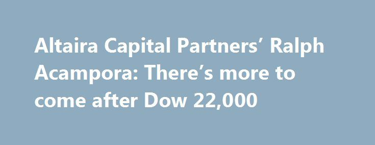Altaira Capital Partners' Ralph Acampora: There's more to come after Dow 22,000 http://betiforexcom.livejournal.com/27233334.html  Discussing the Dow Jones Industrial Average hitting a record 22,000 with Ralph Acampora, Altaira Capital Partners director of technical research.The post Altaira Capital Partners' Ralph Acampora: There's more to come after Dow 22,000 appeared first on NASDAQ.The post Altaira Capital Partners' Ralph Acampora: There's more to come after Dow 22,000 appeared first on…