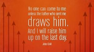 """What does Jesus mean in John 6:44 when He says, """"No one can come to me unless the Father draws him""""?"""
