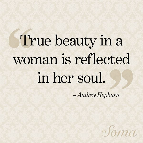 "Quotes About Beautiful Women True Beauty In A Woman Is Reflected In Her Soul.""  Audrey Hepburn ."