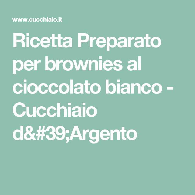 Ricetta Preparato per brownies al cioccolato bianco - Cucchiaio d'Argento