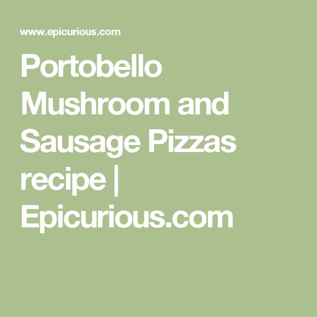 Made these with pepperoni that I prevailed to remove some fat. Super yummy!  Portobello Mushroom and Sausage Pizzas recipe   Epicurious.com