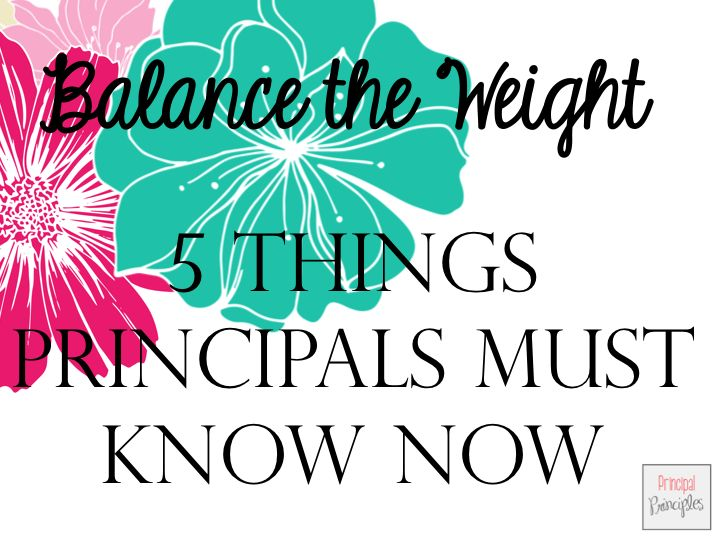Balance the Weight of the school- 5 Things Principals Must Know Now