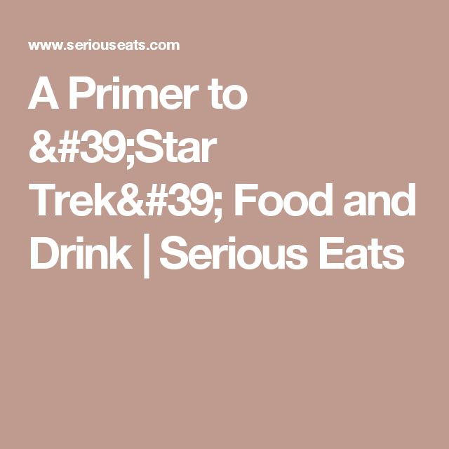 A Primer to 'Star Trek' Food and Drink   Serious Eats