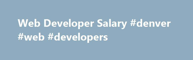 Web Developer Salary #denver #web #developers http://north-dakota.nef2.com/web-developer-salary-denver-web-developers/  # Web Developer Salary This chart shows the most popular skills for this job and what effect each skill has on pay. Web Developers report using a deep pool of skills on the job. Most notably, skills in Angular.js, ASP.NET Framework, C#, and C# Programming Language are correlated to pay that is above average, with boosts between 9 percent and 11 percent. Skills that seem to…
