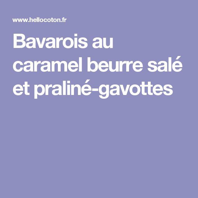 Bavarois au caramel beurre salé et praliné-gavottes