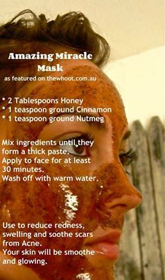 Face Scrub  3 tablespoons honey 1 teaspoon ground cinnomon  1 teaspoon ground nutmeg