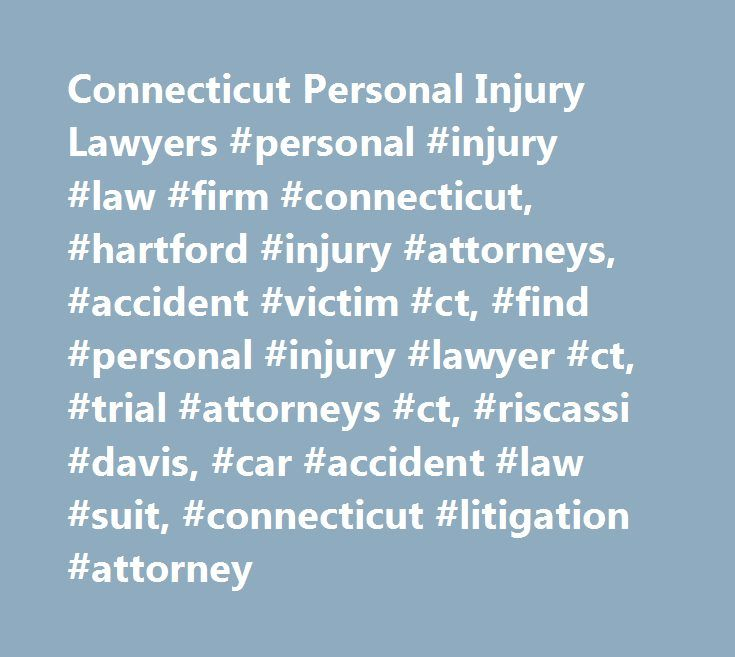Connecticut Personal Injury Lawyers #personal #injury #law #firm #connecticut, #hartford #injury #attorneys, #accident #victim #ct, #find #personal #injury #lawyer #ct, #trial #attorneys #ct, #riscassi #davis, #car #accident #law #suit, #connecticut #litigation #attorney http://papua-new-guinea.remmont.com/connecticut-personal-injury-lawyers-personal-injury-law-firm-connecticut-hartford-injury-attorneys-accident-victim-ct-find-personal-injury-lawyer-ct-trial-attorneys-ct-riscass/  # Call…