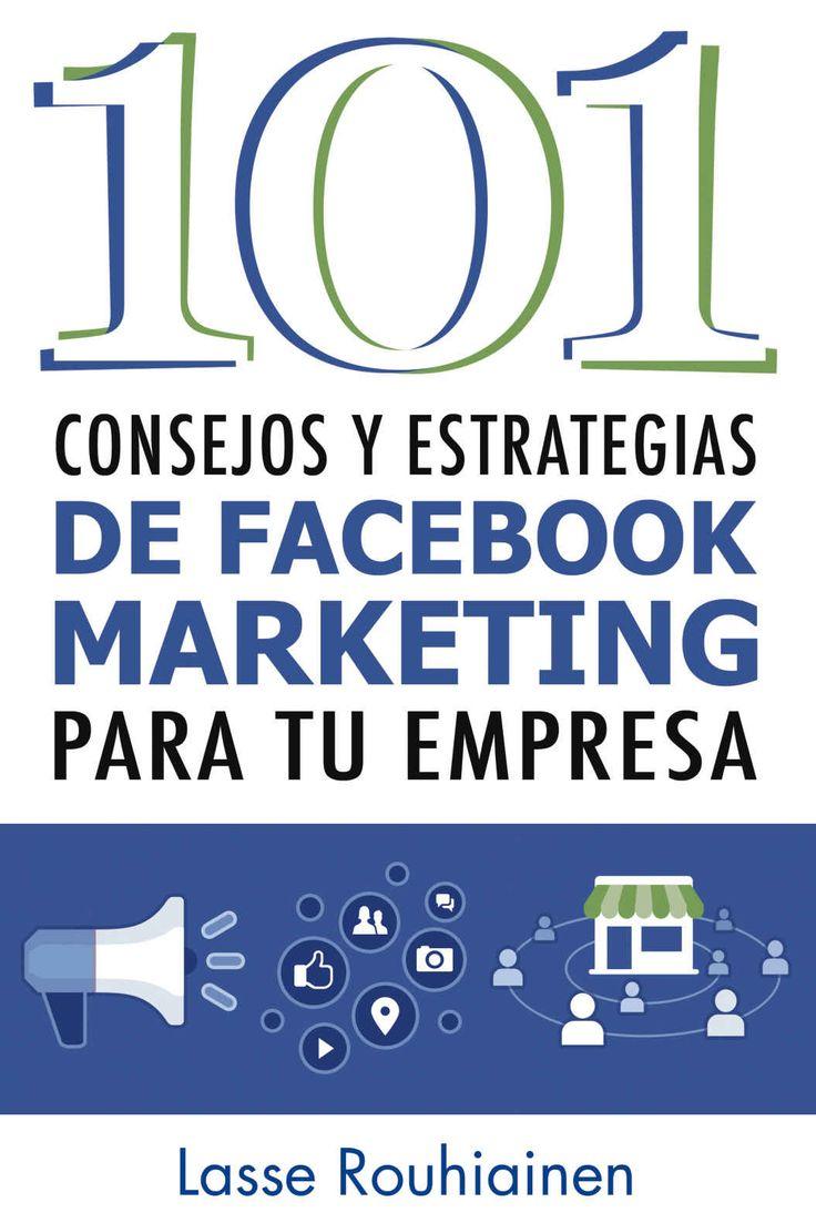 101 Consejos y Estrategias de Facebook Marketing Para Tu Empresa eBook: Lasse Rouhiainen: Amazon.es: Libros