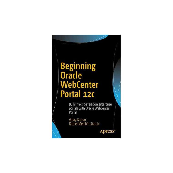 Beginning Oracle Webcenter Portal : Build Next-generation Enterprise Portals With Oracle Webcenter