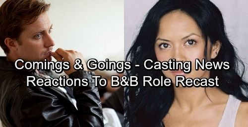The Bold and the Beautiful Spoilers: Comings and Goings - Casting News - Reactions To Major Role Recast | Celeb Dirty Laundry