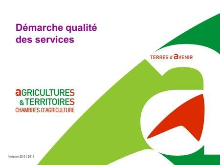 Démarche qualité des services Version 20.01.2011.